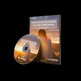 DVD 07 – La Prière – PARCOURS INITIATION A LA FOI CHRETIENNE de Carolina Costa